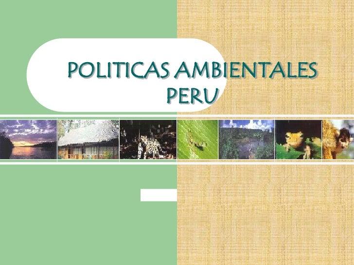 POLITICAS AMBIENTALES         PERU