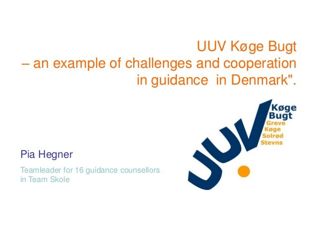 "UUV Køge Bugt – an example of challenges and cooperation in guidance in Denmark"".  Pia Hegner Teamleader for 16 guidance c..."