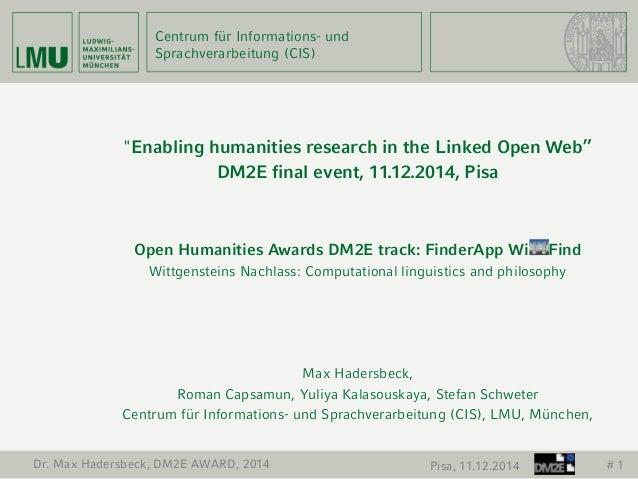 """Centrum für Informations- und  Sprachverarbeitung (CIS)  Dr. Max Hadersbeck, DM2E AWARD, 2014 Pisa, 11.12.2014 # 1  """"Enabl..."""