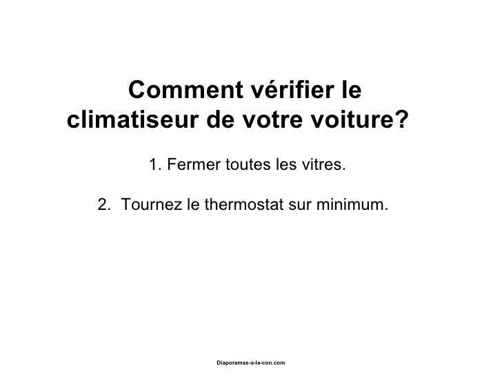 Comment vérifier le climatiseurde votre voiture?        1. Fermer toutes les vitres.      2. Tournezle thermostats...