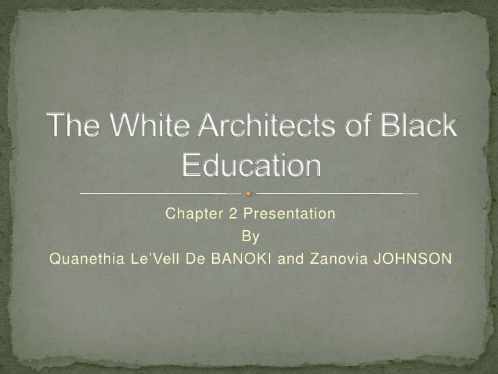Chapter 2 Presentation<br />By<br />QuanethiaLe'Vell De BANOKI and Zanovia JOHNSON<br />The White Architects of Black Educ...