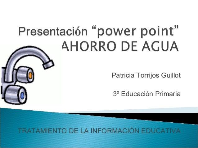 Patricia Torrijos Guillot 3º Educación Primaria TRATAMIENTO DE LA INFORMACIÓN EDUCATIVA