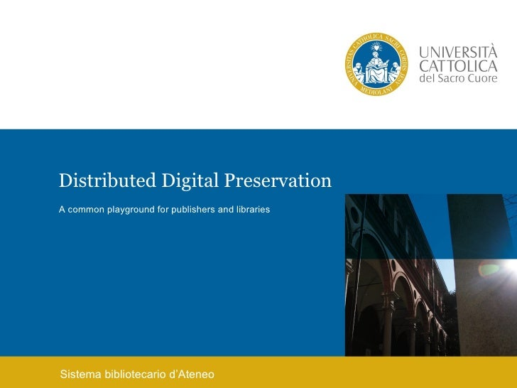 Distributed Digital PreservationA common playground for publishers and librariesSistema bibliotecario d'Ateneo