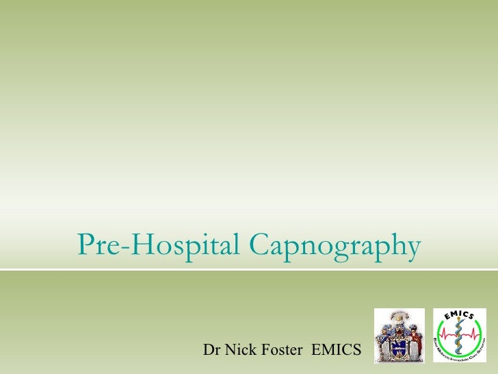 Pre-Hospital Capnography Dr Nick Foster  EMICS