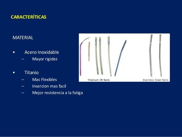 MATERIAL • Acero Inoxidable – Mayor rigidez • Titanio – Mas Flexibles – Insercion mas facil – Mejor resistencia a la fatig...
