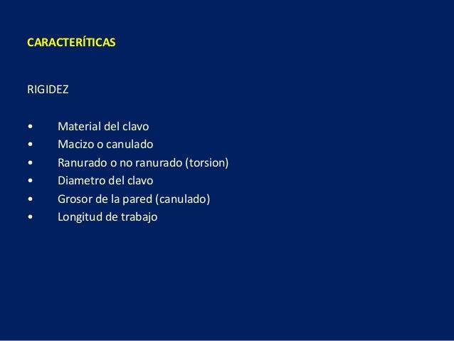 RIGIDEZ • Material del clavo • Macizo o canulado • Ranurado o no ranurado (torsion) • Diametro del clavo • Grosor de la pa...