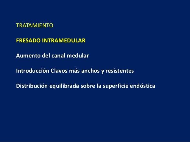 TRATAMIENTO FRESADO INTRAMEDULAR Aumento del canal medular Introducción Clavos más anchos y resistentes Distribución equil...