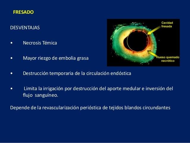 FRESADO DESVENTAJAS • Necrosis Témica • Mayor riezgo de embolia grasa • Destrucción temporaria de la circulación endóstica...