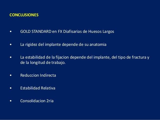 • GOLD STANDARD en FX Diafisarias de Huesos Largos • La rigidez del implante depende de su anatomia • La estabilidad de la...