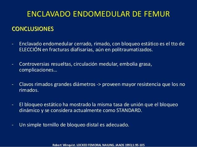 ENCLAVADO ENDOMEDULAR DE FEMUR CONCLUSIONES - Enclavado endomedular cerrado, rimado, con bloqueo estático es el tto de ELE...