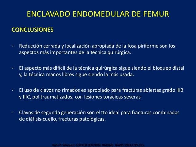 ENCLAVADO ENDOMEDULAR DE FEMUR CONCLUSIONES - Reducción cerrada y localización apropiada de la fosa piriforme son los aspe...