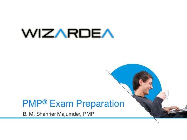www.wizardea.com   contact@wizardea.comB. M. Shahrier Majumder, PMPPMP® Exam Preparation