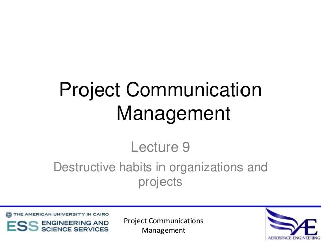 Project Communication       Management              Lecture 9Destructive habits in organizations and               project...