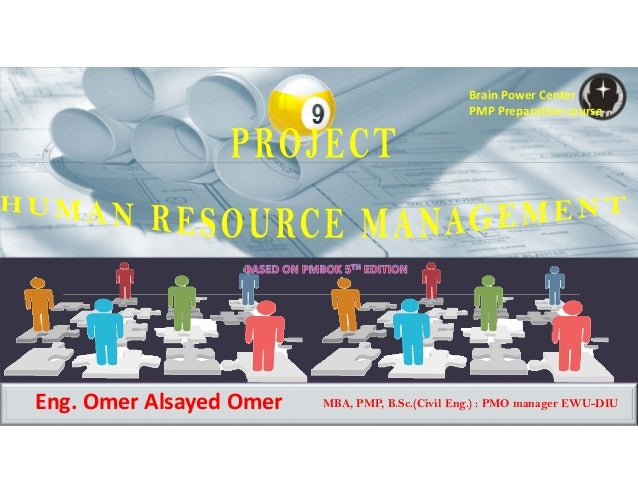 Brain Power Center PMP Preparation course Eng. Omer Alsayed Omer  MBA, PMP, B.Sc.(Civil Eng.) : PMO manager EWU-DIU