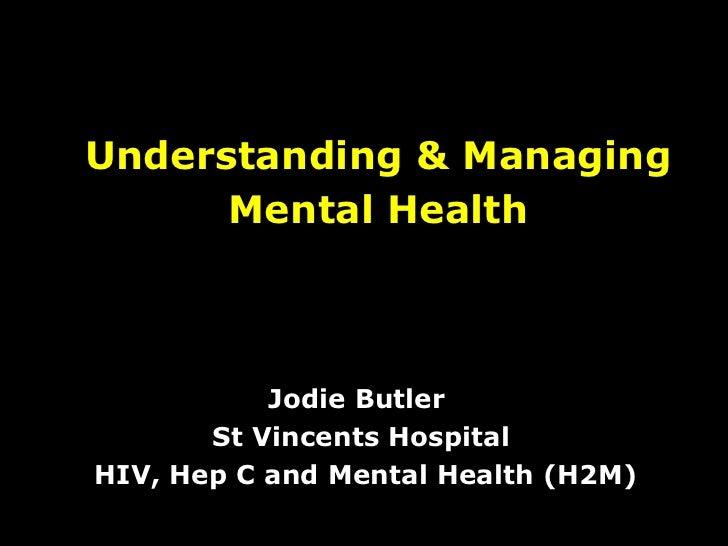 Understanding & Managing Mental Health Jodie Butler  St Vincents Hospital HIV, Hep C and Mental Health (H2M)