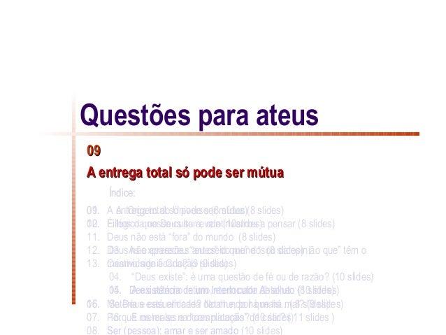 Questões para ateus09A entrega total só pode ser mútua      Índice:01.09. A entrega total só pode ser mútua (8 slides)    ...