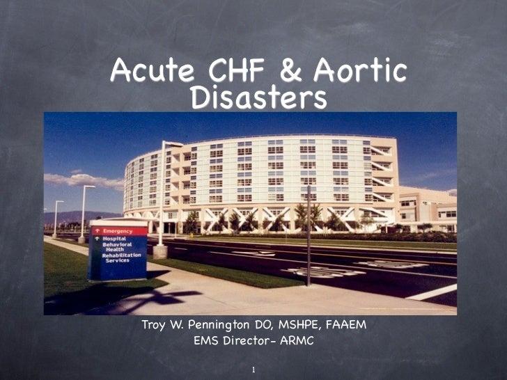 Acute CHF & Aortic     Disasters Troy W. Pennington DO, MSHPE, FAAEM          EMS Director- ARMC                  1
