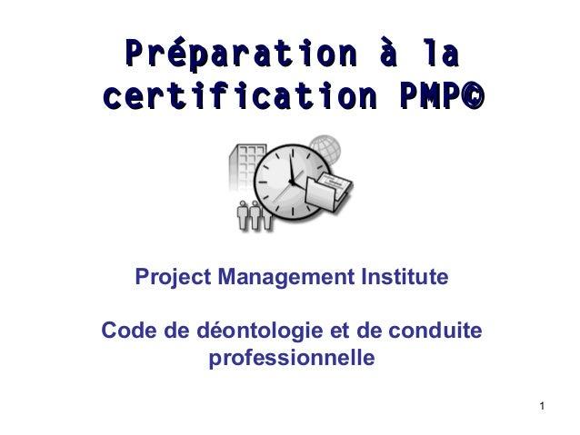 Préparation à la certification PMP©  Project Management Institute Code de déontologie et de conduite professionnelle 1