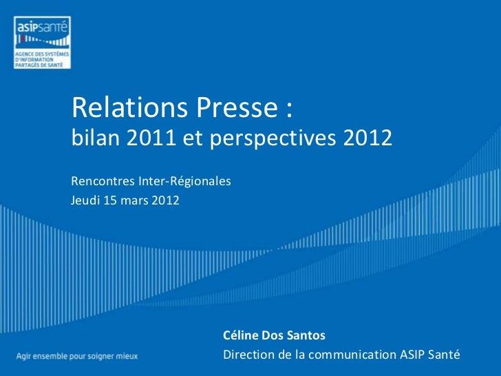 Relations Presse :bilan 2011 et perspectives 2012Rencontres Inter-RégionalesJeudi 15 mars 2012                         Cél...