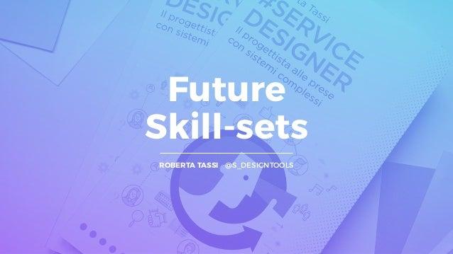 Future  Skill-sets ROBERTA TASSI @S_DESIGNTOOLS