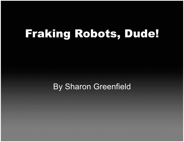 Fraking Robots, Dude!        By Sharon Greenfield