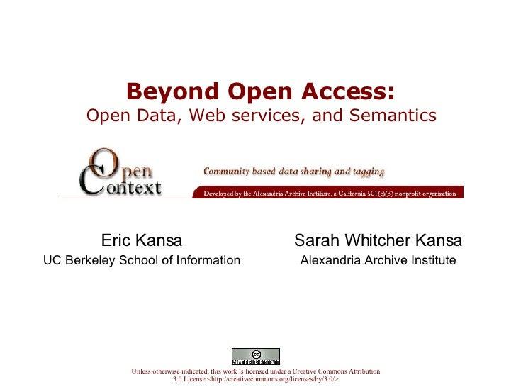Beyond Open Access:   Open Data, Web services, and Semantics  Eric Kansa UC Berkeley School of Information Unless otherwis...