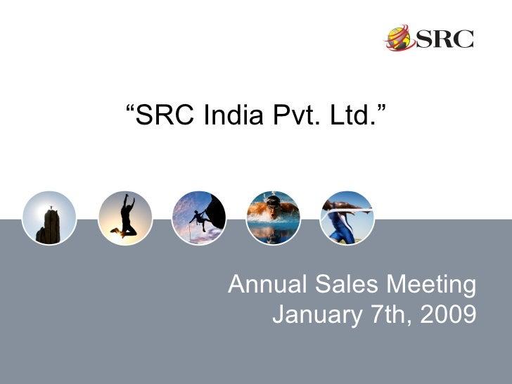 """"""" SRC India Pvt. Ltd."""" Annual Sales Meeting January 7th, 2009"""