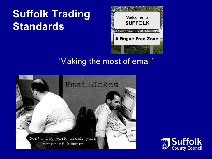 Suffolk TradingStandards        'Making the most of email'
