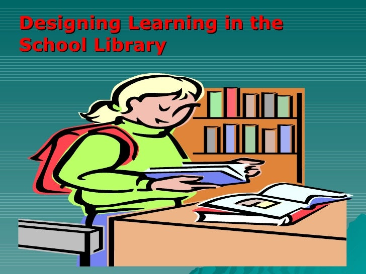 Designing Learning in the   School Library