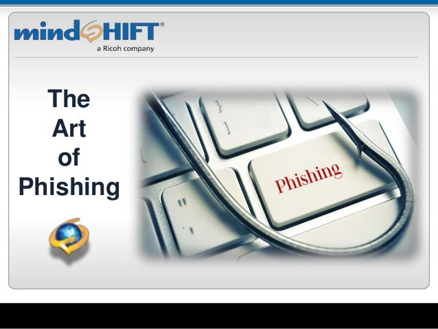 Delivering IT Peace of MindSM The Art of Phishing
