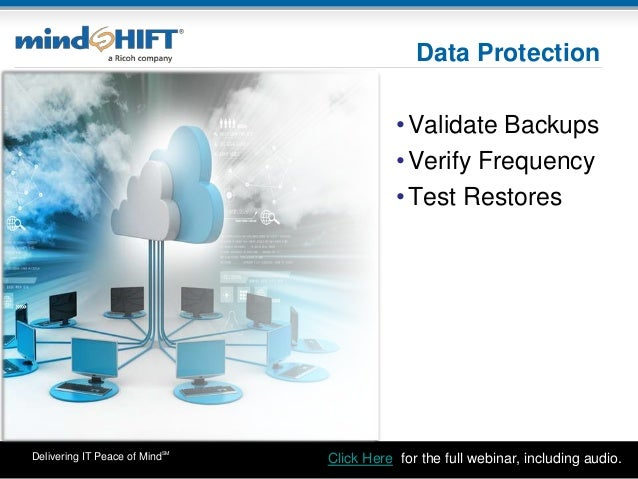 Delivering IT Peace of MindSM Data Protection •Validate Backups •Verify Frequency •Test Restores Click Here: for the full ...