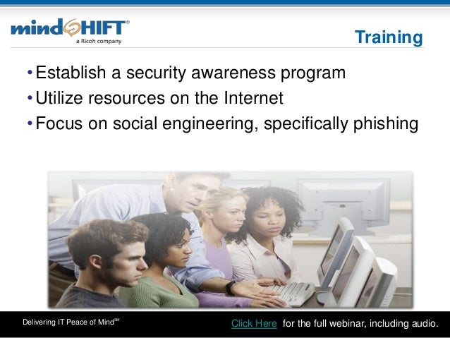 Delivering IT Peace of MindSM •Establish a security awareness program •Utilize resources on the Internet •Focus on social ...