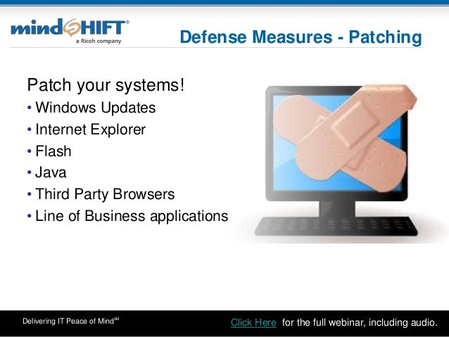 Delivering IT Peace of MindSM Defense Measures - Patching Patch your systems! • Windows Updates • Internet Explorer • Flas...