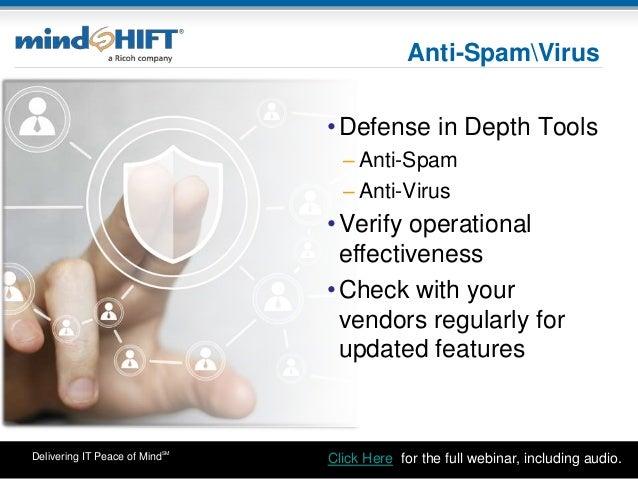 Delivering IT Peace of MindSM Anti-SpamVirus •Defense in Depth Tools – Anti-Spam – Anti-Virus •Verify operational effectiv...