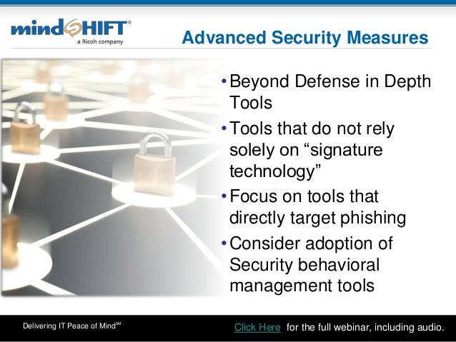 Delivering IT Peace of MindSM Advanced Security Measures •Beyond Defense in Depth Tools •Tools that do not rely solely on ...