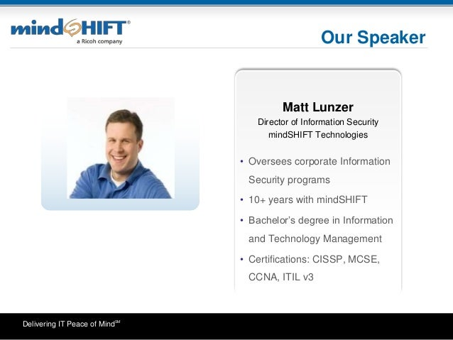Delivering IT Peace of MindSM Our Speaker • Oversees corporate Information Security programs • 10+ years with mindSHIFT • ...
