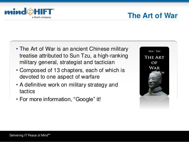 Delivering IT Peace of MindSM • The Art of War is an ancient Chinese military treatise attributed to Sun Tzu, a high-ranki...