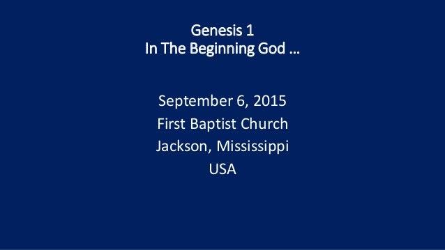 Genesis 1 In The Beginning God … September 6, 2015 First Baptist Church Jackson, Mississippi USA
