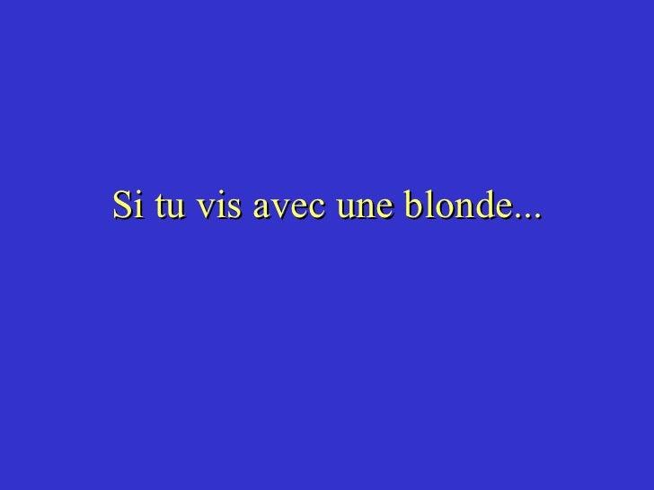Si tu vis avec une blonde...