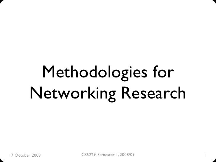 Methodologies for          Networking Research   17 October 2008    CS5229, Semester 1, 2008/09                           ...