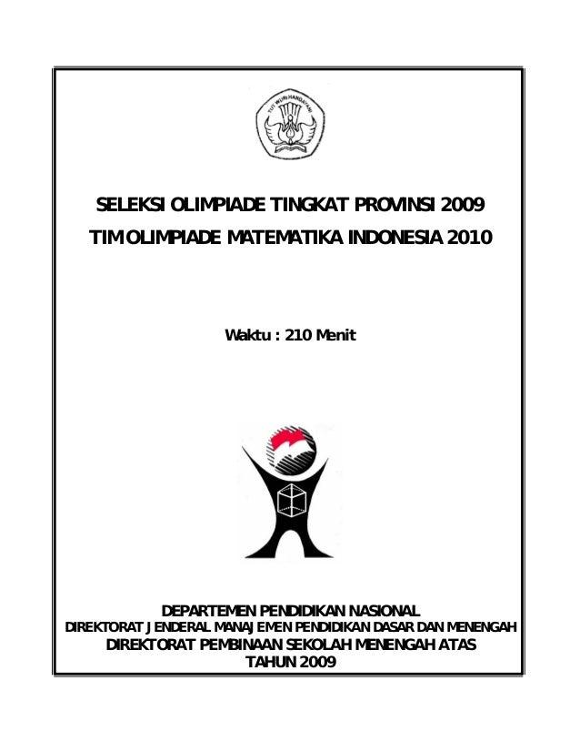 SELEKSI OLIMPIADE TINGKAT PROVINSI 2009 TIM OLIMPIADE MATEMATIKA INDONESIA 2010 Waktu : 210 Menit DEPARTEMEN PENDIDIKAN NA...