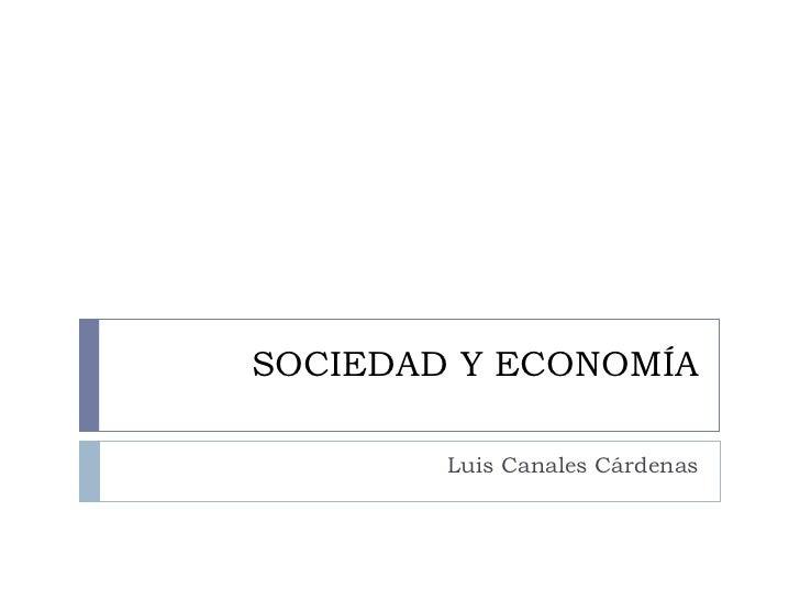 SOCIEDAD Y ECONOMÍA Luis Canales Cárdenas