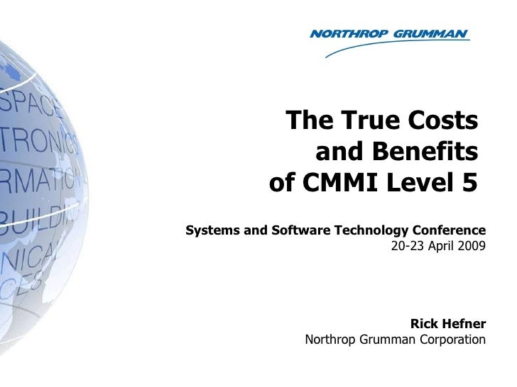 The True Costs   and Benefits  of CMMI Level 5  Systems and Software Technology Conference 20-23 April 2009 Rick Hefner No...