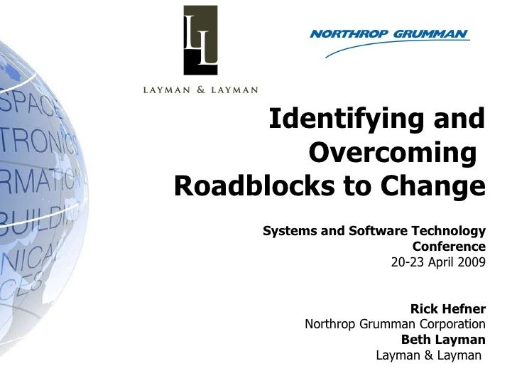 Identifying and Overcoming  Roadblocks to Change Systems and Software Technology Conference 20-23 April 2009 Rick Hefner N...