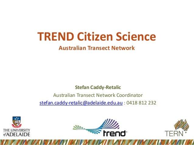 TREND Citizen Science        Australian Transect Network                Stefan Caddy-Retalic      Australian Transect Netw...