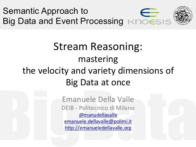 BigData Semantic Approach to Big Data and Event Processing StreamReasoning: mastering thevelocityandvarietydimensi...