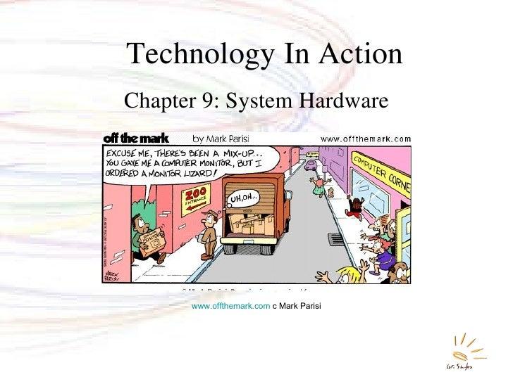 Technology In Action <ul><li>Chapter 9: System Hardware </li></ul>www.offthemark.com  c Mark Parisi