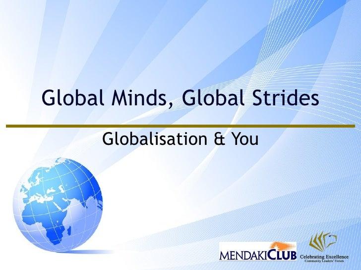 Global Minds, Global Strides Globalisation & You