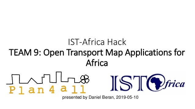 IST-Africa Hack TEAM 9: Open Transport Map Applications for Africa presented by Daniel Beran, 2019-05-10