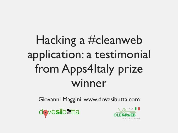 Hacking a #cleanwebapplication: a testimonial from Apps4Italy prize         winner  Giovanni Maggini, www.dovesibutta.com